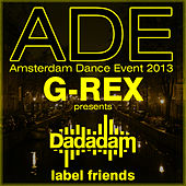 G-Rex Presents Dadadam Label Friends Ade 2013 by Various Artists