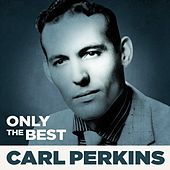 Only The Best by Carl Perkins