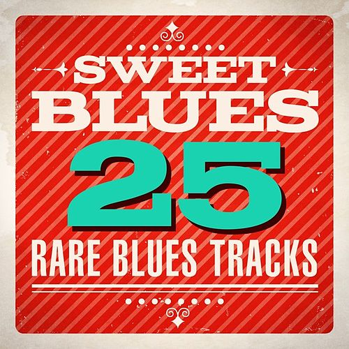 Sweet Blues - 25 Rare Blues Tracks by Various Artists
