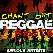 Chant Out: Reggae Roots by Various Artists