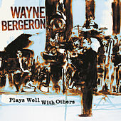 Plays Well With Others by Wayne Bergeron