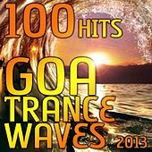 Goa Trance Waves - 100 Hits 2013 feat. Top Progressive House, Acid Techno, Tech House, Hard Psychedelic Fullon Trance Anthems by Various Artists