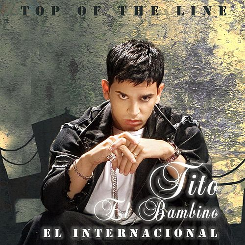 Top Of The Line El Internacional by Tito El Bambino