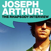 Joseph Arthur: The Rhapsody Interview by Joseph Arthur