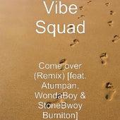 Come over (Remix) [feat. Atumpan, WondaBoy & StoneBwoy Burniton] by Vibesquad