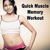 Quick Muscle Memory Workout (The Best Music for Aerobics, Pumpin' Cardio Power, Plyo, Exercise, Steps, Barré, Curves, Sculpting, Abs, Butt, Lean, Twerk, Slim Down Fitness Workout) by Various Artists