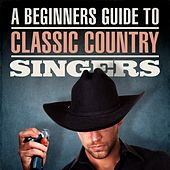 A Beginners Guide To Classic Country Singers by Various Artists