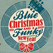 Blue Christmas and a Funky New Year von Various Artists