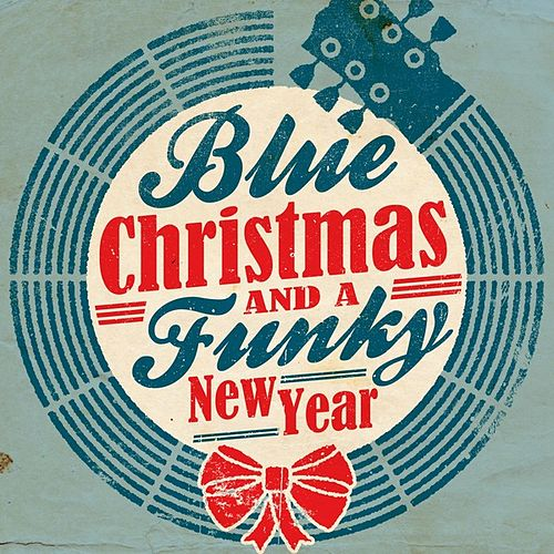 Blue Christmas and a Funky New Year by Various Artists