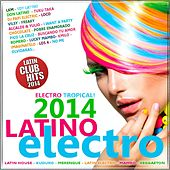 Latino Electro Hits 2014 - Latin Club Hits (Latin House. Kuduro, Merengue, Latin Electro, Mambo, Reggaeton) by Various Artists