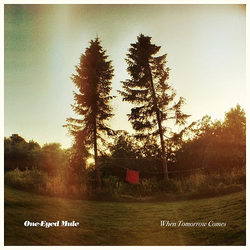When Tomorrow Comes by One-Eyed Mule