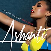I Got It (feat. Rick Ross) by Ashanti
