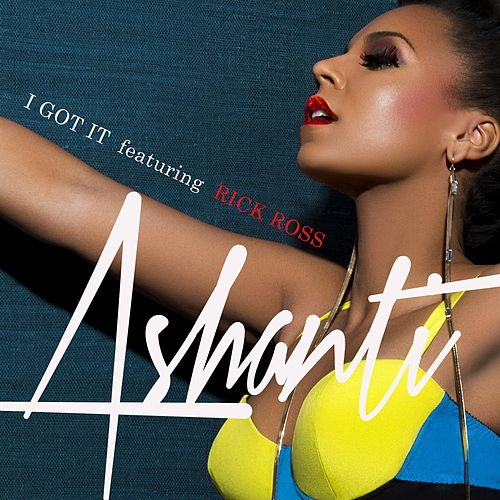 I Got It (feat. Rick Ross) by Ashanti