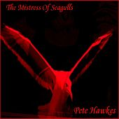 The Mistress of Seagulls - Single by Pete Hawkes