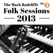 The Mark Radcliffe Folk Sessions 2013 by Various Artists