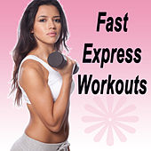 Fast Express Workouts (The Best Music for Aerobics, Pumpin' Cardio Power, Plyo, Exercise, Steps, Barré, Curves, Sculpting, Abs, Butt, Lean, Twerk, Slim Down Fitness Workout) by Various Artists