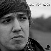 Sad for Good by Hat Films