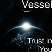 Trust in You by Vessel