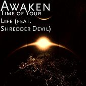 Time of Your Life (feat. Shredder Devil) by Awaken