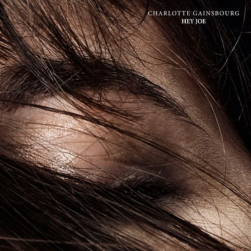 Hey Joe - Single by Charlotte Gainsbourg