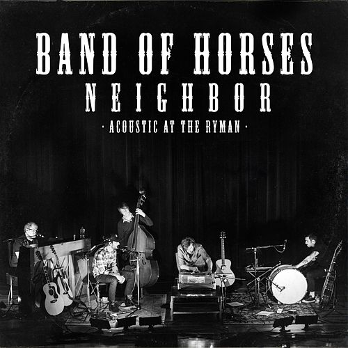 Neighbor (Live Acoustic) by Band Of Horses