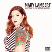 Welcome To The Age Of My Body by Mary Lambert