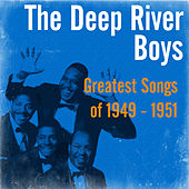 Greatest Songs of 1949 - 1951 by Deep River Boys