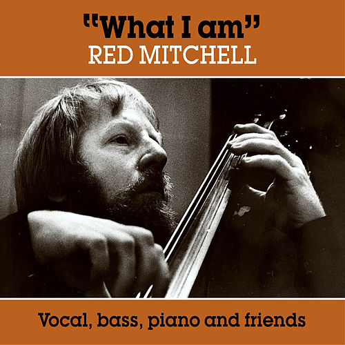 What I Am by Red Mitchell