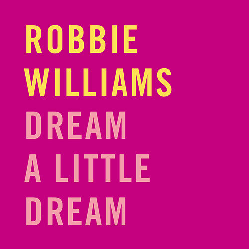 Dream A Little Dream von Robbie Williams