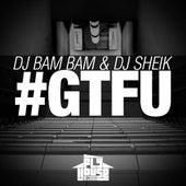 #Gtfu by DJ Bam Bam