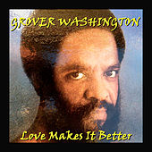 Love Makes It Better von Grover Washington, Jr.