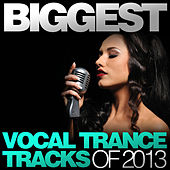 Biggest Vocal Trance Tracks Of 2013 von Various Artists