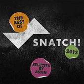 The Best of Snatch! 2013 - Selected by Astin by Various Artists