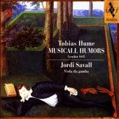 Tobias Hume: Musicall Humors by Jordi Savall