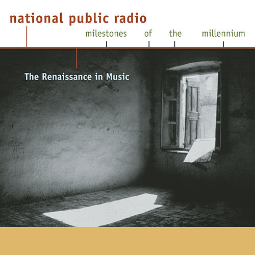 NPR Milestones of the Millennium: The Renaissance in Music by Various Artists