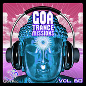 Goa Trance Missions, Vol. 60: Best of Psytrance,Techno, Hard Dance, Progressive, Tech House, Downtempo, EDM Anthems by Various Artists
