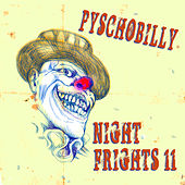 Psychobilly: Night Frights, Vol. 11 by Various Artists