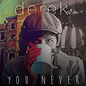 You Never by Derek