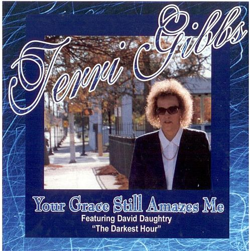 Your Grace Still Amazes Me by Terri Gibbs