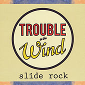 Slide Rock by Trouble in the Wind