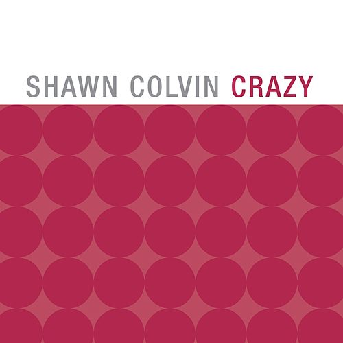 Crazy by Shawn Colvin