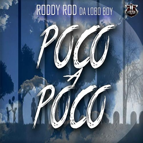 Poco a Poco by Roddy Rod