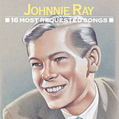 16 Most Requested Songs by Johnnie Ray