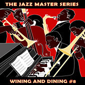 The Jazz Master Series: Wining and Dining, Vol. 8 by Various Artists