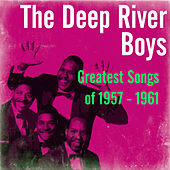 Greatest Songs of 1957 - 1961 by Deep River Boys