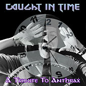 Caught in Time: A Tribute to Anthrax by Various Artists