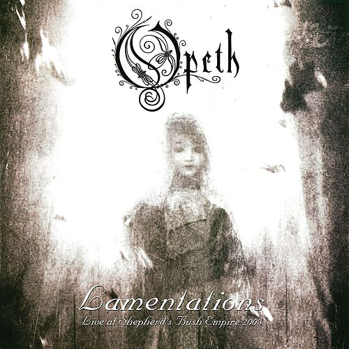 Lamentations: Live at Shepherd's Bush Empire 2003 by Opeth