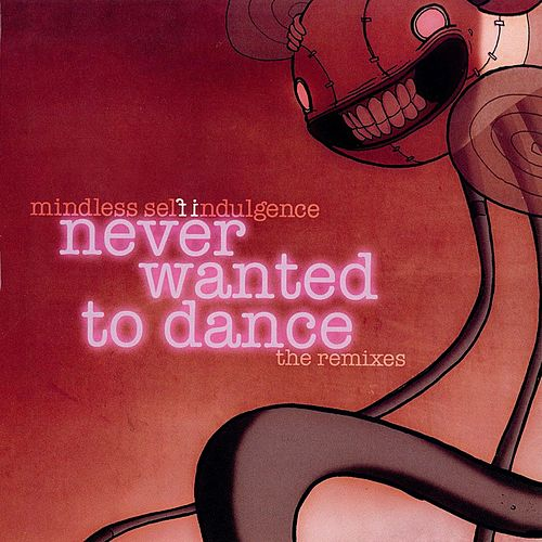 Never Wanted To Dance by Mindless Self Indulgence