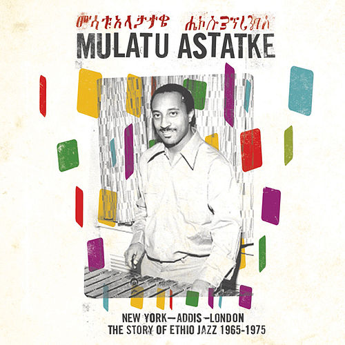 New York - Addis - London: The Story of Ethio Jazz 1965-1975 by Mulatu Astatke