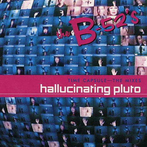 Time Capsule: The Mixes - Hallucinating Pluto by The B-52's
